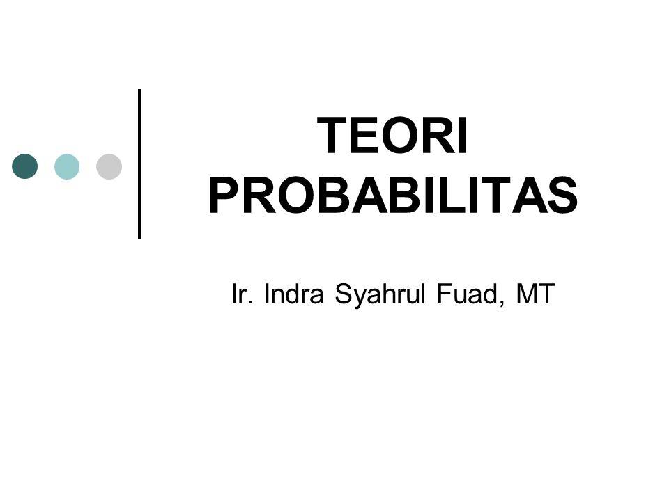 TEORI PROBABILITAS Ir. Indra Syahrul Fuad, MT
