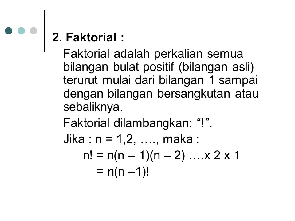 2. Faktorial : Faktorial adalah perkalian semua bilangan bulat positif (bilangan asli) terurut mulai dari bilangan 1 sampai dengan bilangan bersangkut