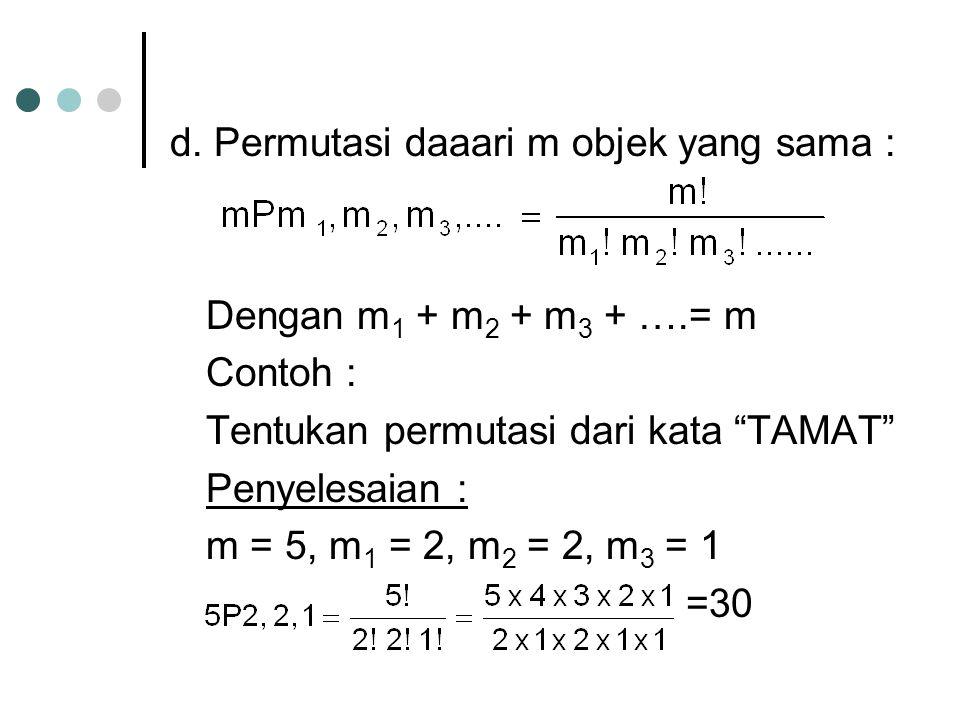 """d. Permutasi daaari m objek yang sama : Dengan m 1 + m 2 + m 3 + ….= m Contoh : Tentukan permutasi dari kata """"TAMAT"""" Penyelesaian : m = 5, m 1 = 2, m"""