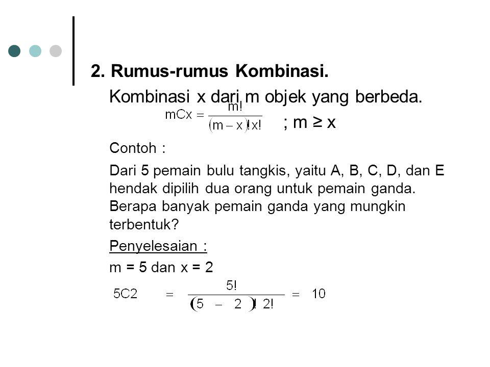 2. Rumus-rumus Kombinasi. Kombinasi x dari m objek yang berbeda. ; m ≥ x Contoh : Dari 5 pemain bulu tangkis, yaitu A, B, C, D, dan E hendak dipilih d
