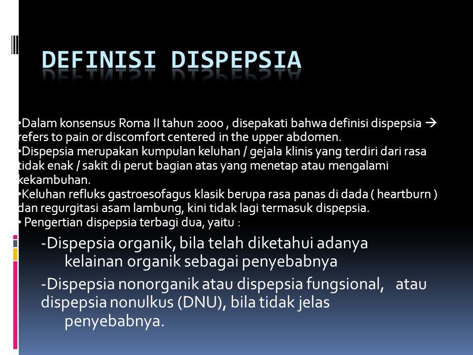 Dalam konsensus Roma II tahun 2000, disepakati bahwa definisi dispepsia  refers to pain or discomfort centered in the upper abdomen.