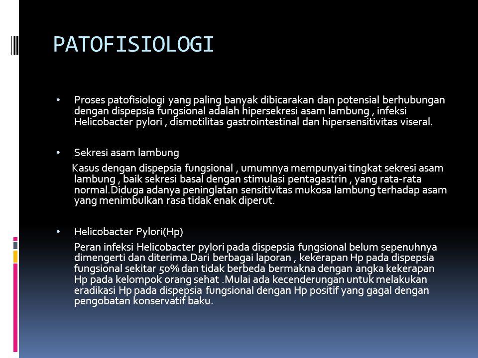 PATOFISIOLOGI Proses patofisiologi yang paling banyak dibicarakan dan potensial berhubungan dengan dispepsia fungsional adalah hipersekresi asam lambung, infeksi Helicobacter pylori, dismotilitas gastrointestinal dan hipersensitivitas viseral.