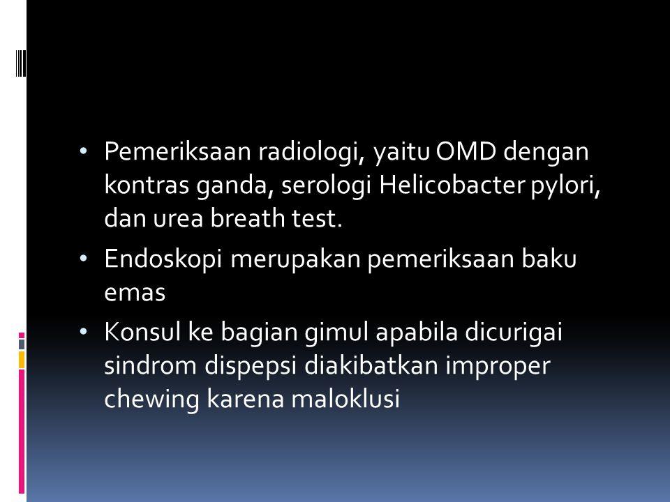 Pemeriksaan radiologi, yaitu OMD dengan kontras ganda, serologi Helicobacter pylori, dan urea breath test. Endoskopi merupakan pemeriksaan baku emas K
