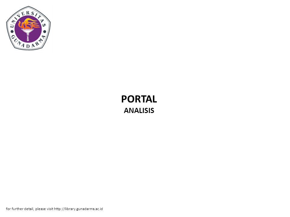 PORTAL ANALISIS for further detail, please visit http://library.gunadarma.ac.id