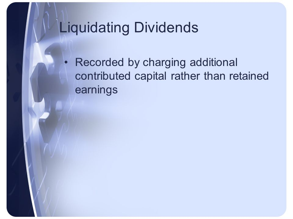 Liquidating Dividends Recorded by charging additional contributed capital rather than retained earnings