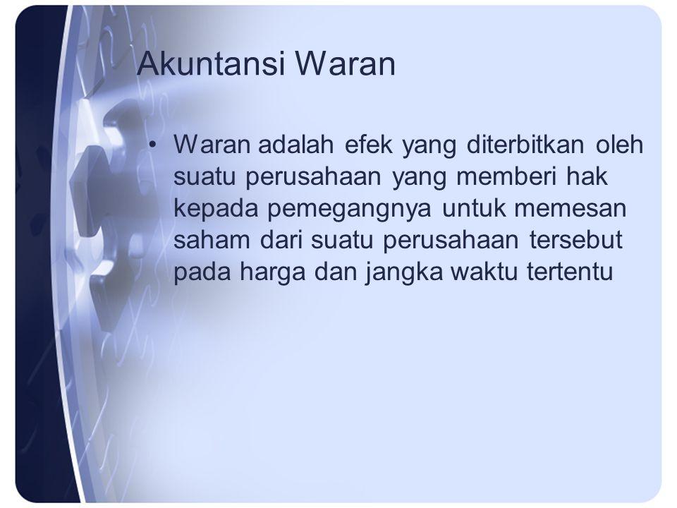 Akuntansi Waran Waran adalah efek yang diterbitkan oleh suatu perusahaan yang memberi hak kepada pemegangnya untuk memesan saham dari suatu perusahaan