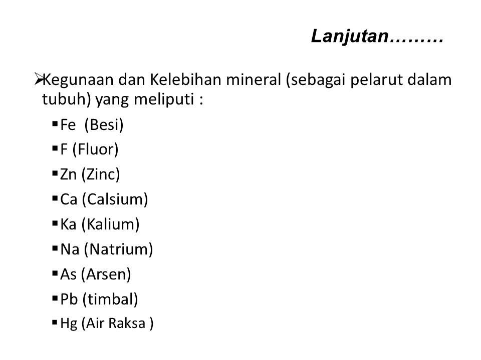  Kegunaan dan Kelebihan mineral (sebagai pelarut dalam tubuh) yang meliputi :  Fe (Besi)  F (Fluor)  Zn (Zinc)  Ca (Calsium)  Ka (Kalium)  Na (