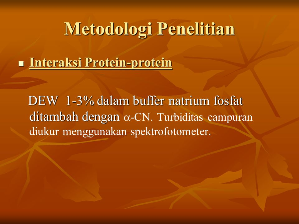 Metodologi Penelitian Interaksi Protein-protein Interaksi Protein-protein DEW 1-3% dalam buffer natrium fosfat ditambah dengan DEW 1-3% dalam buffer natrium fosfat ditambah dengan  -CN.