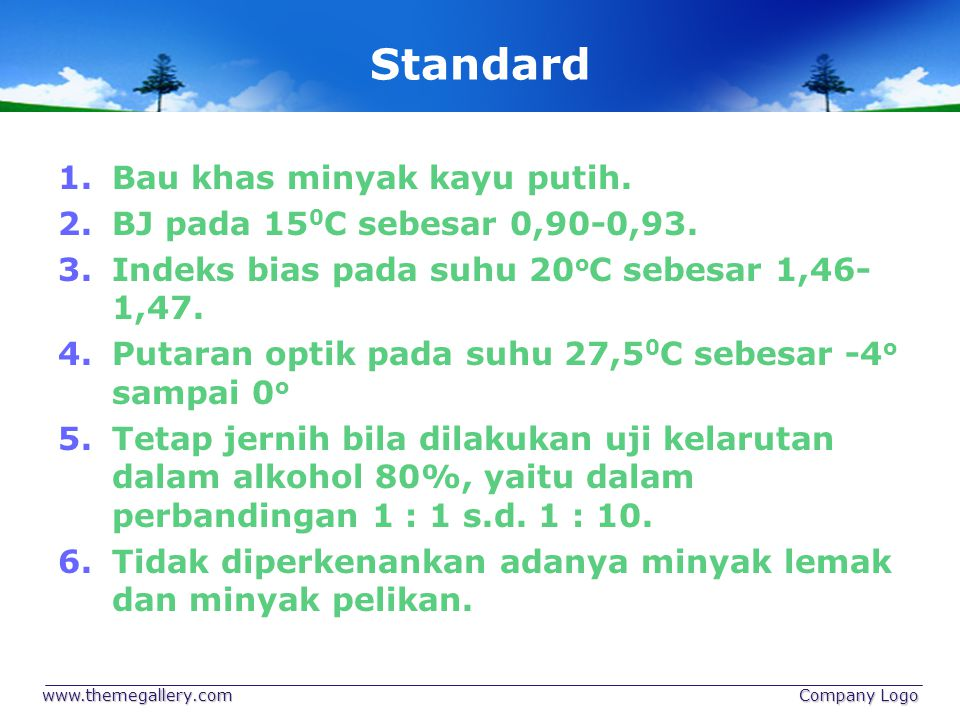 Standard 1.Bau khas minyak kayu putih. 2.BJ pada 15 0 C sebesar 0,90-0,93. 3.Indeks bias pada suhu 20 o C sebesar 1,46- 1,47. 4.Putaran optik pada suh
