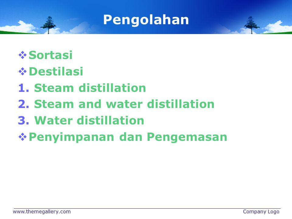 Pengolahan  Sortasi  Destilasi 1.Steam distillation 2.Steam and water distillation 3.Water distillation  Penyimpanan dan Pengemasan www.themegaller