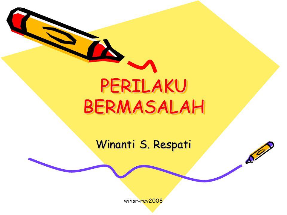 winsr-rev2008 PERILAKU BERMASALAH Winanti S. Respati