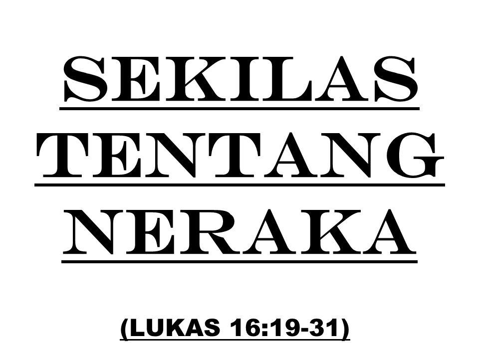 Lukas 16:19-31 19 Ada seorang kaya yang selalu berpakaian jubah ungu dan kain halus, dan setiap hari ia bersukaria dalam kemewahan.