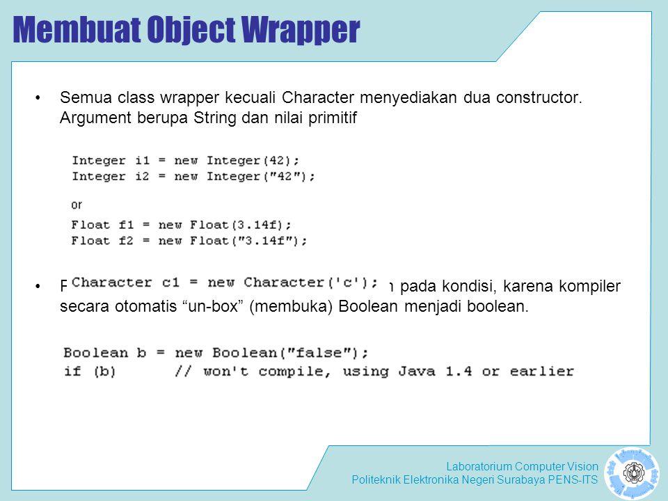 Laboratorium Computer Vision Politeknik Elektronika Negeri Surabaya PENS-ITS Class Wrapper Method valueOf() Terdapat dua fungsi static valueOf() Fungsi 1 menerima argument String dengan tipe primitif.