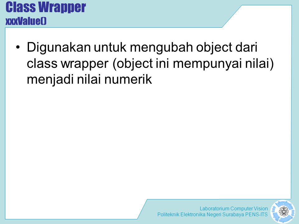 Laboratorium Computer Vision Politeknik Elektronika Negeri Surabaya PENS-ITS Class Wrapper - xxxValue()