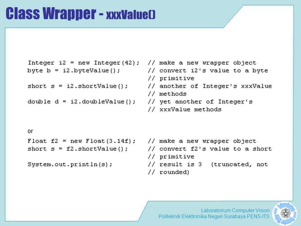 Laboratorium Computer Vision Politeknik Elektronika Negeri Surabaya PENS-ITS Class Wrapper parseXxx() and valueOf() .