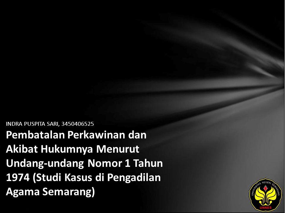 INDRA PUSPITA SARI, 3450406525 Pembatalan Perkawinan dan Akibat Hukumnya Menurut Undang-undang Nomor 1 Tahun 1974 (Studi Kasus di Pengadilan Agama Semarang)
