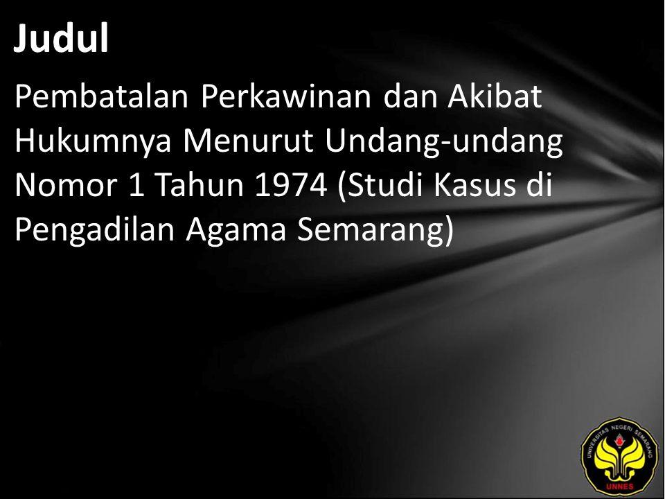 Judul Pembatalan Perkawinan dan Akibat Hukumnya Menurut Undang-undang Nomor 1 Tahun 1974 (Studi Kasus di Pengadilan Agama Semarang)