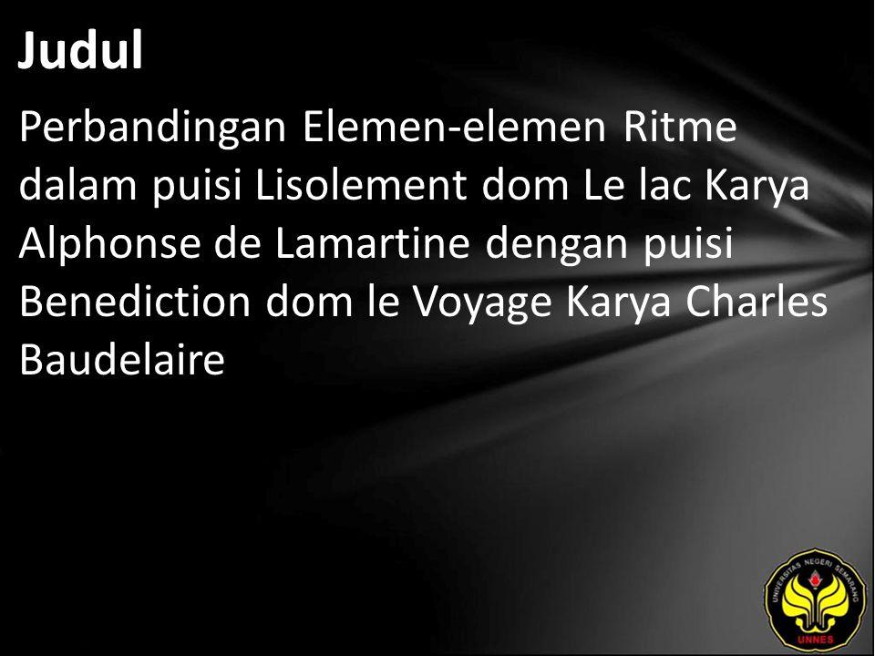 Judul Perbandingan Elemen-elemen Ritme dalam puisi Lisolement dom Le lac Karya Alphonse de Lamartine dengan puisi Benediction dom le Voyage Karya Char