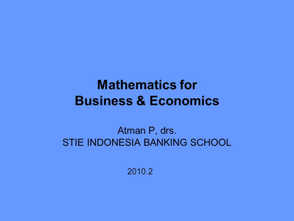 Mathematics for Business & Economics Atman P, drs. STIE INDONESIA BANKING SCHOOL 2010.2