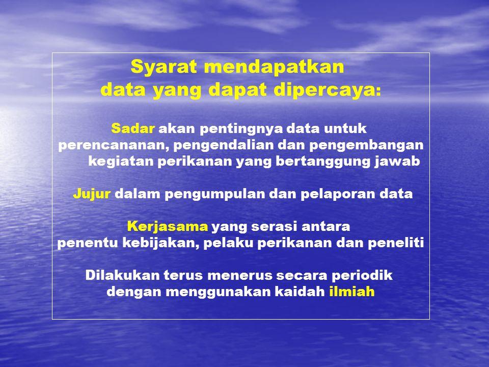 Syarat mendapatkan data yang dapat dipercaya : Sadar akan pentingnya data untuk perencananan, pengendalian dan pengembangan kegiatan perikanan yang be
