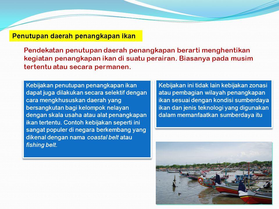 Penutupan daerah penangkapan ikan Pendekatan penutupan daerah penangkapan berarti menghentikan kegiatan penangkapan ikan di suatu perairan. Biasanya p