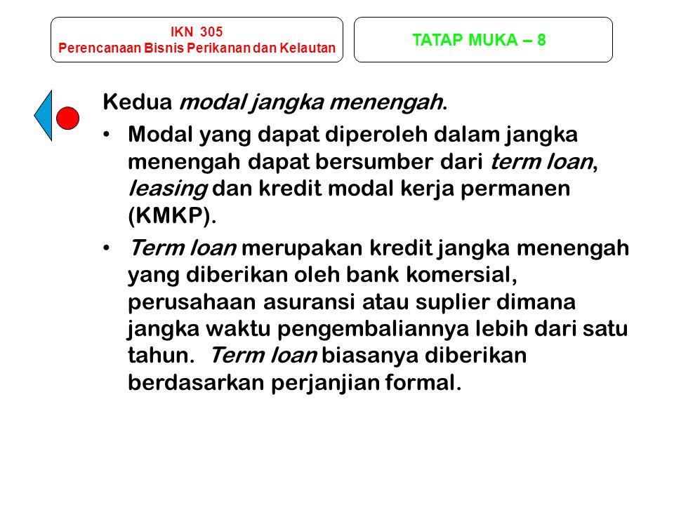 IKN 305 Perencanaan Bisnis Perikanan dan Kelautan TATAP MUKA – 8 Kedua modal jangka menengah. Modal yang dapat diperoleh dalam jangka menengah dapat b