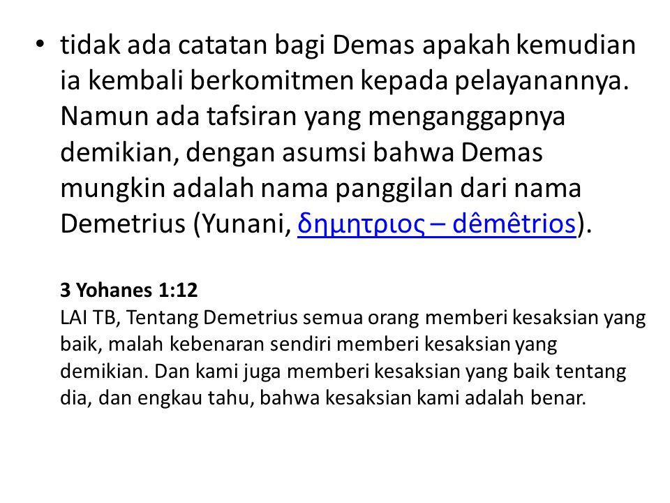 tidak ada catatan bagi Demas apakah kemudian ia kembali berkomitmen kepada pelayanannya. Namun ada tafsiran yang menganggapnya demikian, dengan asumsi