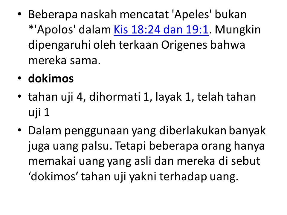 Beberapa naskah mencatat 'Apeles' bukan *'Apolos' dalam Kis 18:24 dan 19:1. Mungkin dipengaruhi oleh terkaan Origenes bahwa mereka sama.Kis 18:24 dan