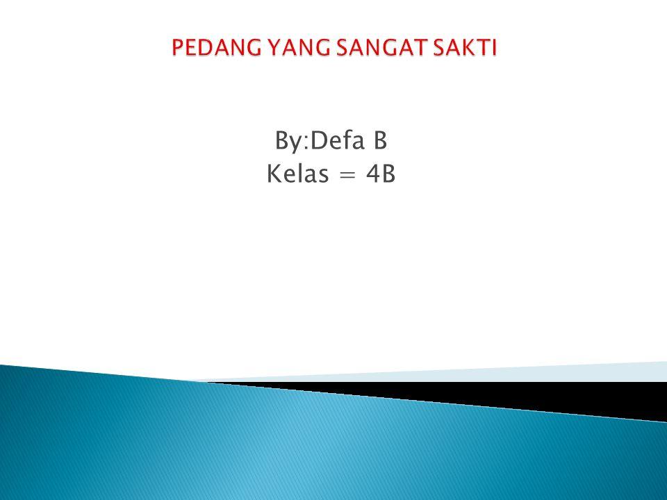 By:Defa B Kelas = 4B