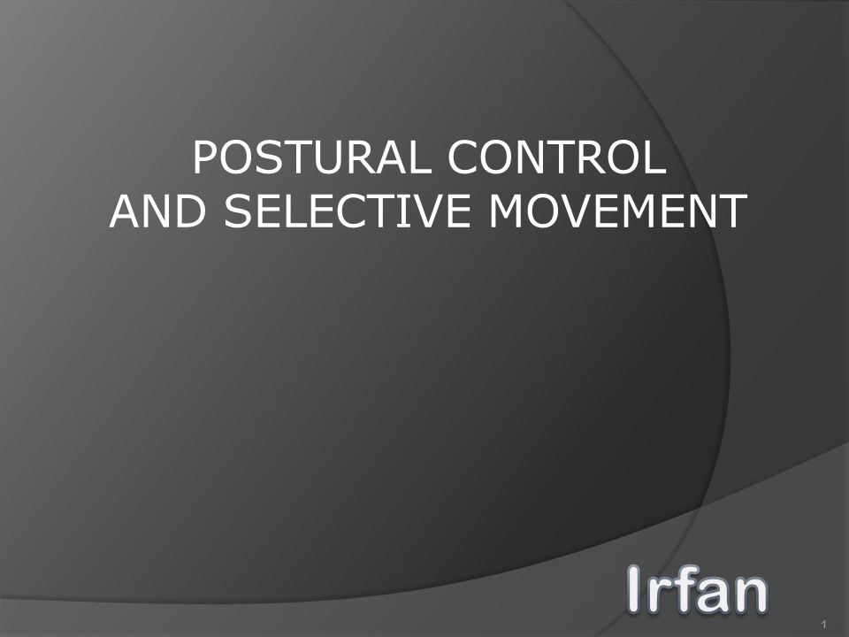 1 POSTURAL CONTROL AND SELECTIVE MOVEMENT
