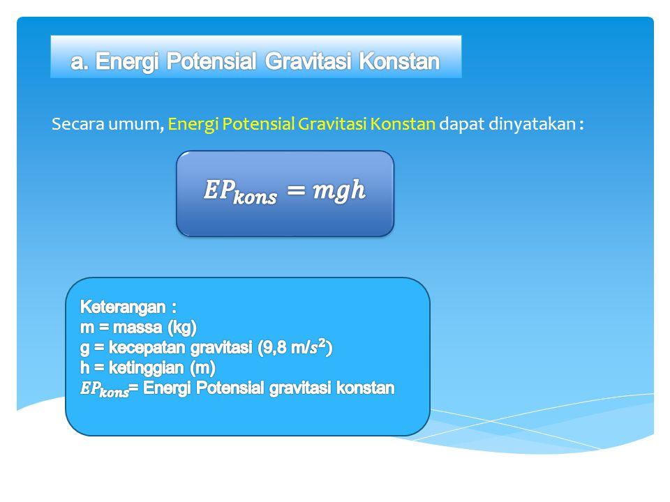 Secara umum, Energi Potensial Gravitasi Konstan dapat dinyatakan :