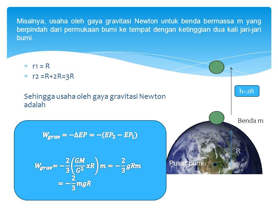 Misalnya, usaha oleh gaya gravitasi Newton untuk benda bermassa m yang berpindah dari permukaan bumi ke tempat dengan ketinggian dua kali jari-jari bu