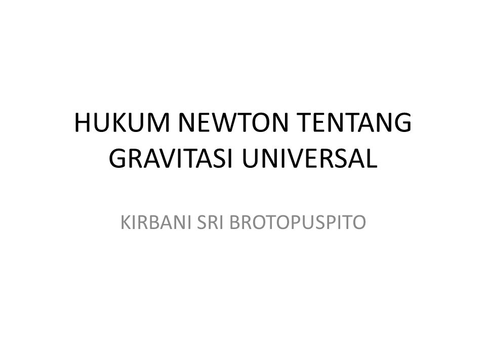 HUKUM NEWTON TENTANG GRAVITASI UNIVERSAL KIRBANI SRI BROTOPUSPITO