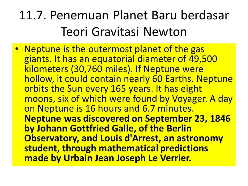 11.7. Penemuan Planet Baru berdasar Teori Gravitasi Newton Neptune is the outermost planet of the gas giants. It has an equatorial diameter of 49,500