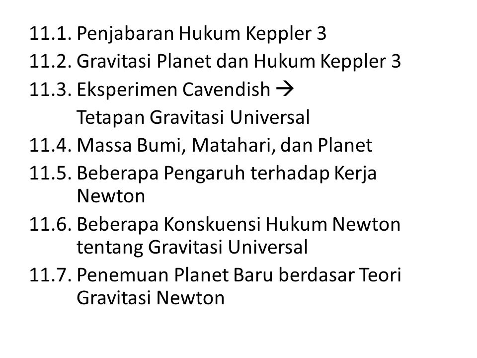 11.1. Penjabaran Hukum Keppler 3 11.2. Gravitasi Planet dan Hukum Keppler 3 11.3. Eksperimen Cavendish  Tetapan Gravitasi Universal 11.4. Massa Bumi,