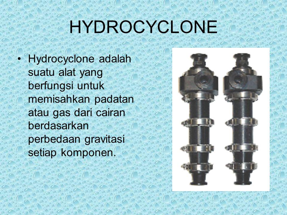 HYDROCYCLONE Hydrocyclone adalah suatu alat yang berfungsi untuk memisahkan padatan atau gas dari cairan berdasarkan perbedaan gravitasi setiap kompon