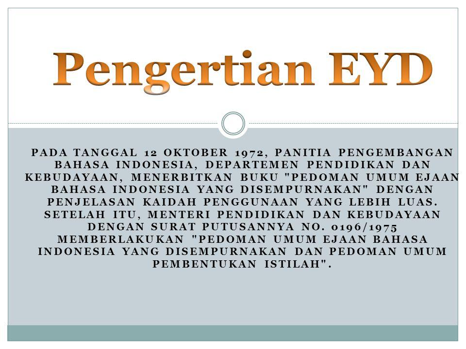 PADA TANGGAL 12 OKTOBER 1972, PANITIA PENGEMBANGAN BAHASA INDONESIA, DEPARTEMEN PENDIDIKAN DAN KEBUDAYAAN, MENERBITKAN BUKU