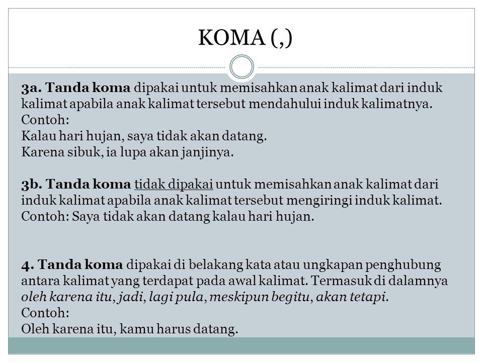 3a. Tanda koma dipakai untuk memisahkan anak kalimat dari induk kalimat apabila anak kalimat tersebut mendahului induk kalimatnya. Contoh: Kalau hari