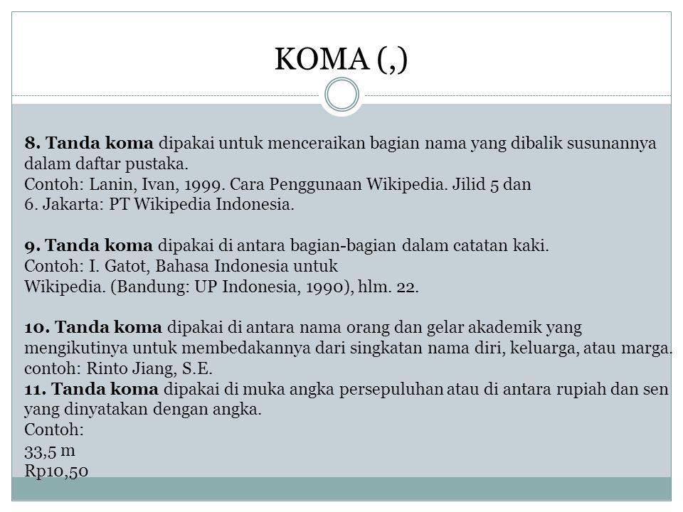 8.Tanda koma dipakai untuk menceraikan bagian nama yang dibalik susunannya dalam daftar pustaka.