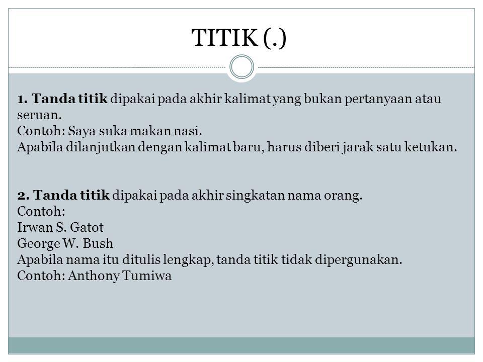 TANDA TITIK KOMA (;) 1.Tanda titik koma dapat dipakai untuk memisahkan bagian-bagian kalimat yang sejenis dan setara.
