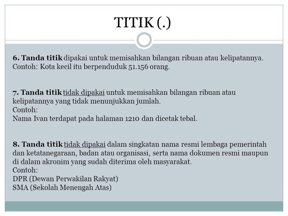 3.Tanda titik dua dipakai dalam teks drama sesudah kata yang menunjukkan pelaku dalam percakapan.