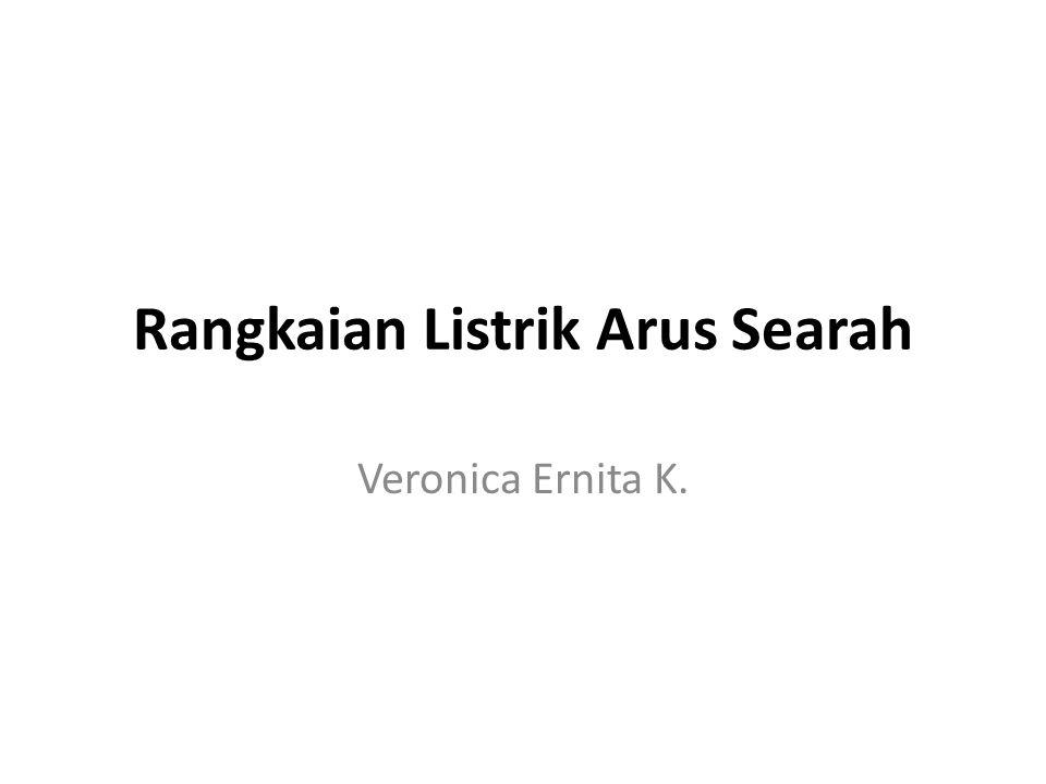 Rangkaian Listrik Arus Searah Veronica Ernita K.