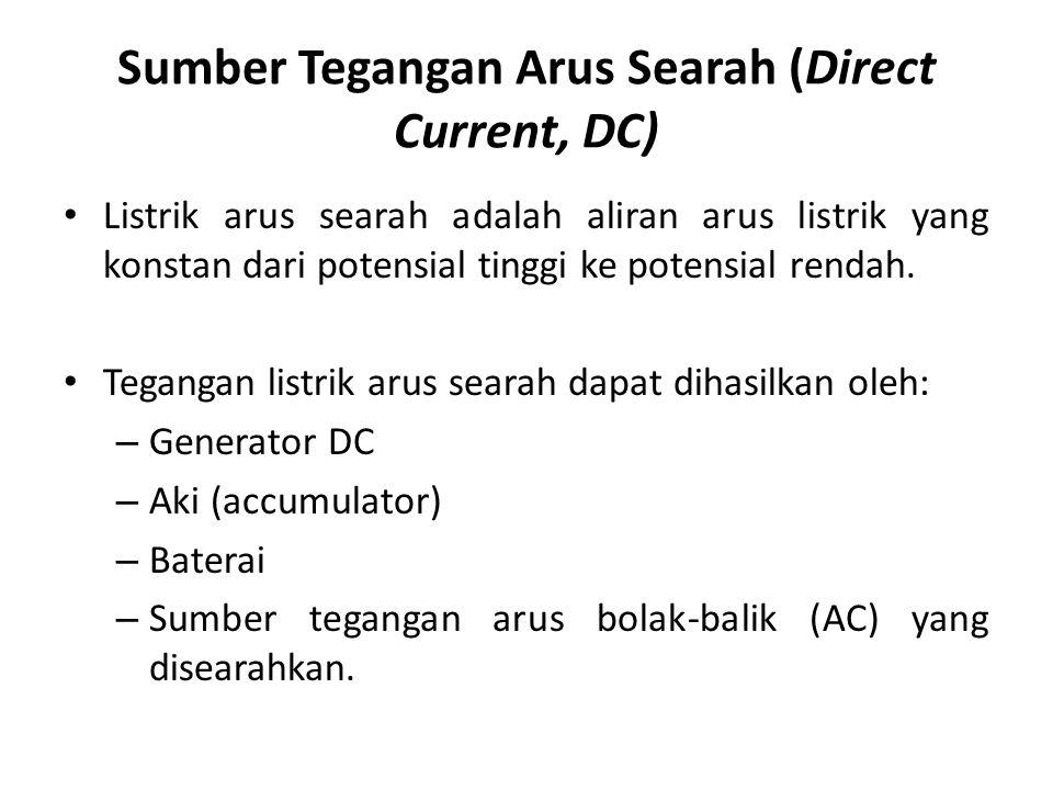 Sumber Tegangan Arus Searah (Direct Current, DC) Listrik arus searah adalah aliran arus listrik yang konstan dari potensial tinggi ke potensial rendah