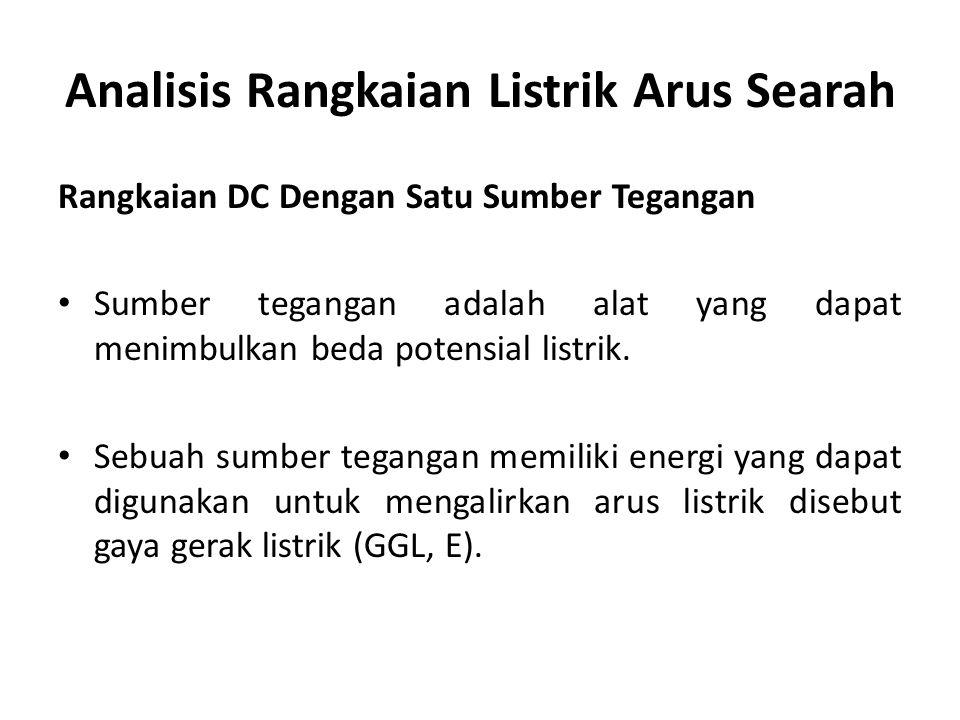 Analisis Rangkaian Listrik Arus Searah Rangkaian DC Dengan Satu Sumber Tegangan Sumber tegangan adalah alat yang dapat menimbulkan beda potensial listrik.