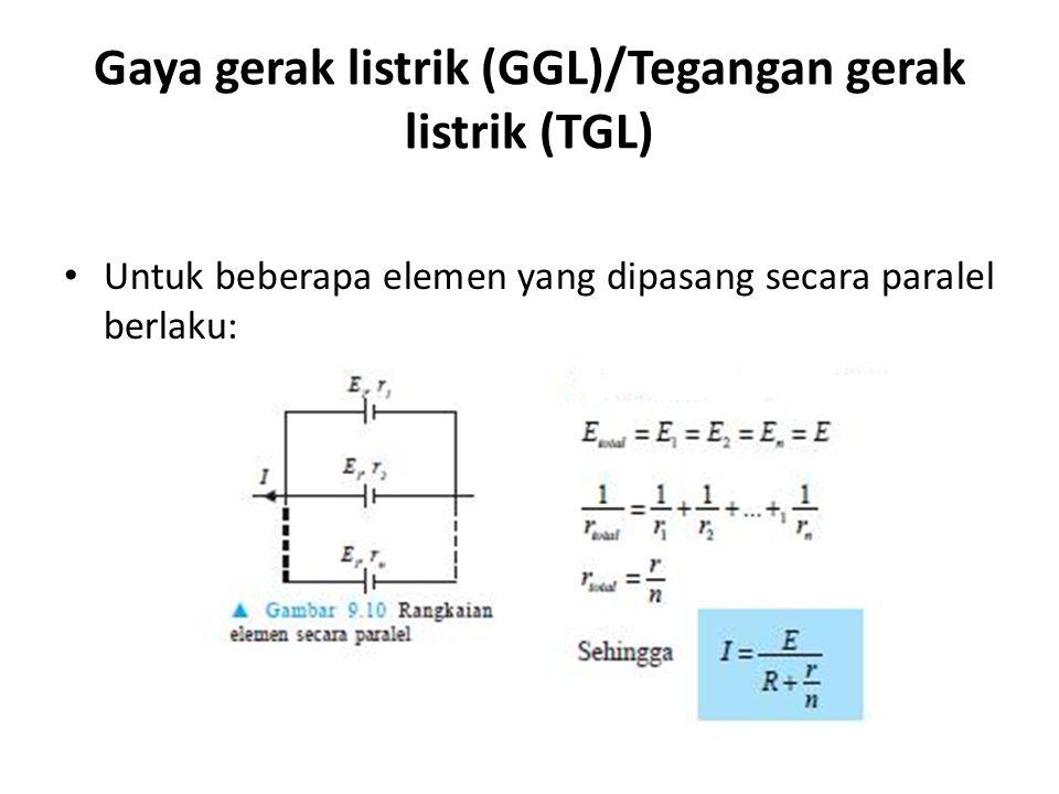 Gaya gerak listrik (GGL)/Tegangan gerak listrik (TGL) Untuk beberapa elemen yang dipasang secara paralel berlaku: