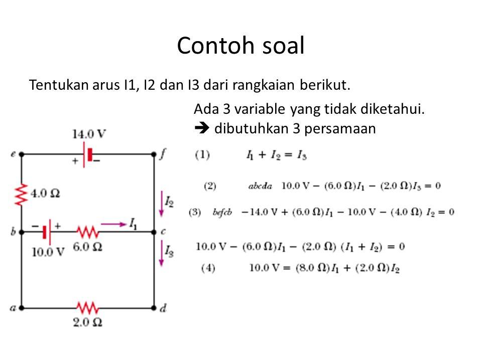 Contoh soal Suatu loop tunggal terdiri dari 2 resistor dan 2 baterei seperti pada gambar.