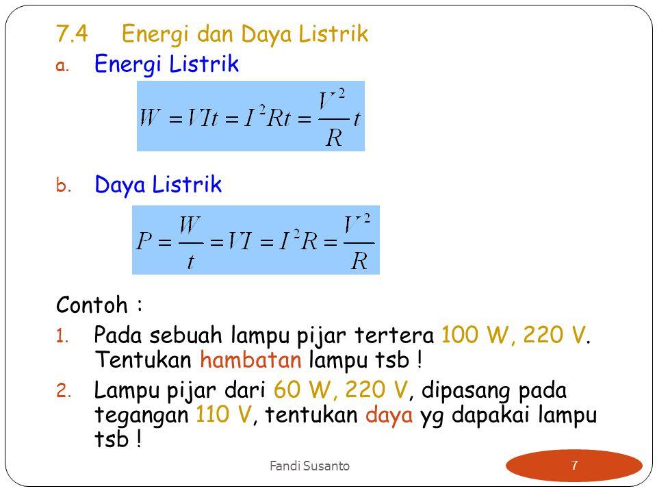 7.4Energi dan Daya Listrik a.Energi Listrik b. Daya Listrik Contoh : 1.