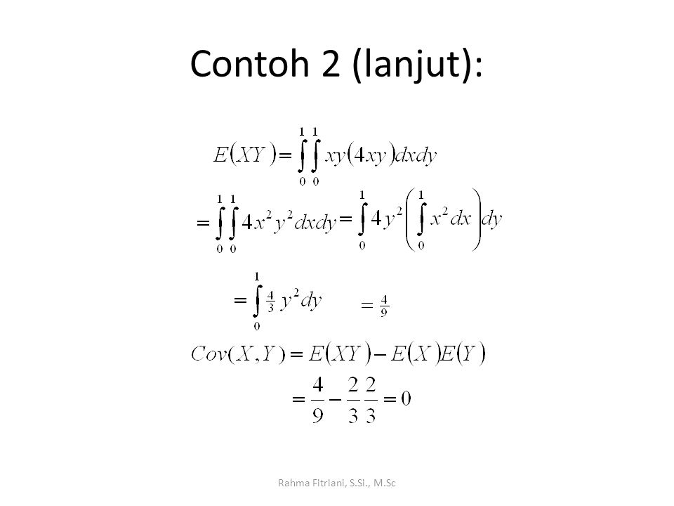 Covariance 2 PA saling Bebas Rahma Fitriani, S.Si., M.Sc Definisi: Hukum kebebasan Dua Peubah acak yang saling bebas akan memiliki covariance = 0 (tapi tidak sebaliknya)