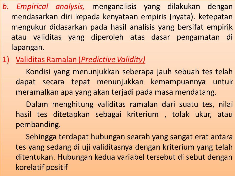 b. Empirical analysis, menganalisis yang dilakukan dengan mendasarkan diri kepada kenyataan empiris (nyata). ketepatan mengukur didasarkan pada hasil