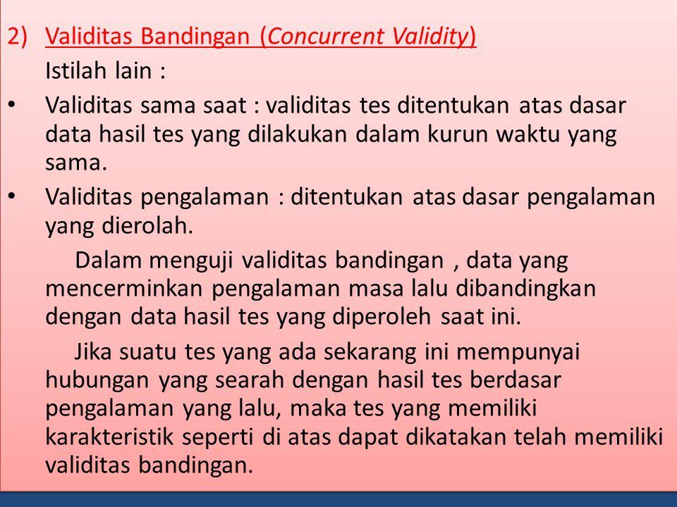 2)Validitas Bandingan (Concurrent Validity) Istilah lain : Validitas sama saat : validitas tes ditentukan atas dasar data hasil tes yang dilakukan dalam kurun waktu yang sama.